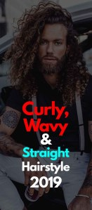 Curly, Wavy And Straight Hairstyle For Men 2019