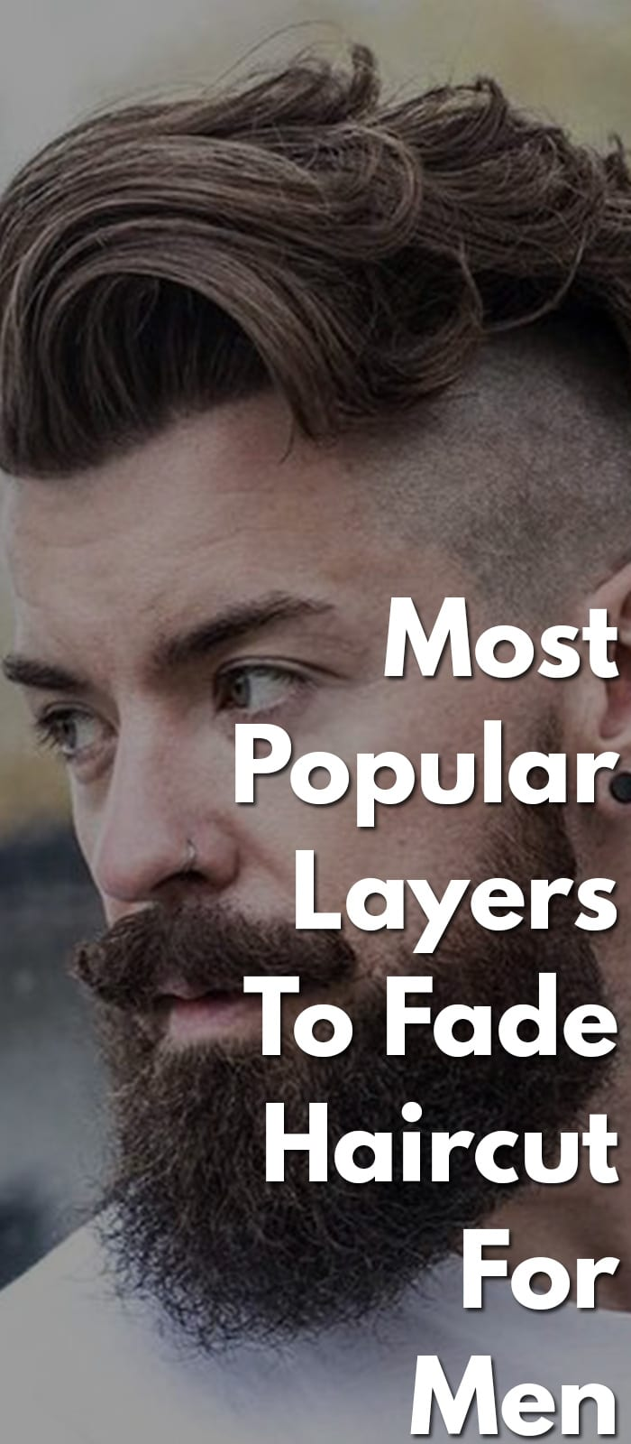 13 Most Popular Layers To Fade Haircut Men S Hairstyles 2020