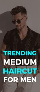 Trendy Medium Haircuts for Men in 2020