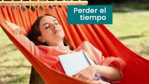 Perder el tiempo para relajarte, aprovechar y liberarte