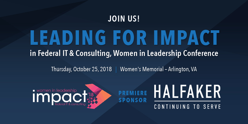 Halfaker is a Premier Sponsor of the Leading for Impact in Federal IT and Consulting: Women in Leadership Conference
