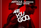 Article Wan ft FlowKing Stone - Are You God