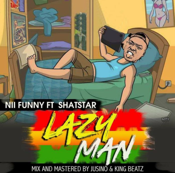 Download MP3: Nii Funny Feat. Shatstar – Lazy Man