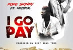 Pope Skinny Feat. Medikal-I go pay