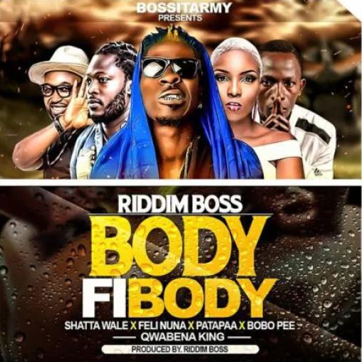 Riddim Boss – Body Fi Body Ft. Shatta Wale x Patapaa x Feli Nuna x Qwabena King x Bobo Pee