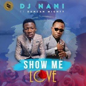 DJ Nani X Duncan Mighty – Show Me Love
