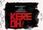 Masterkraft – Kere Oh! Ft. CDQ, Magnito & Broda Shaggi