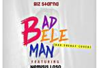Biz Starna – Bad Bele Man Ft. Nemisis Loso (Mixed Phuturemix)