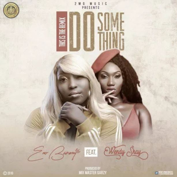 Eno Barony – Do Something (Remix) Ft. Wendy Shay (Prod. By Mix Master Garzy)