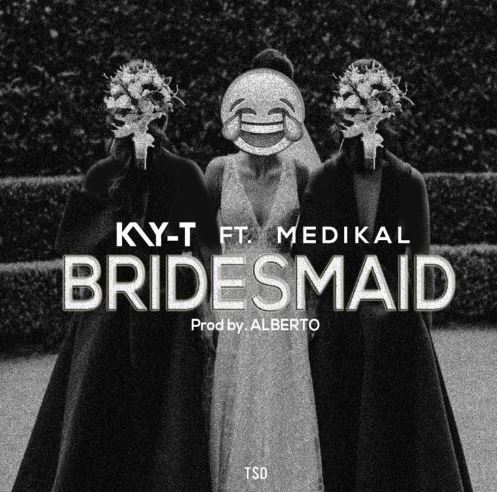 Kay-T Ft. Medikal – Bridesmaid