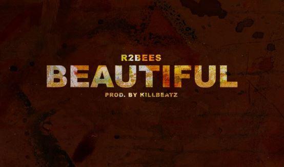 Download MP3: R2Bees – Beautiful (Prod By Killbeatz