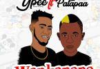 Ypee – Wonkonono (Remix) Ft. Patapaa (Prod By Sickbeatz)