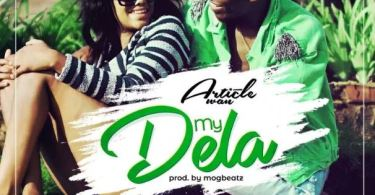 Download MP3: Article Wan – My Dela (Prod By M.O.G Beatz)
