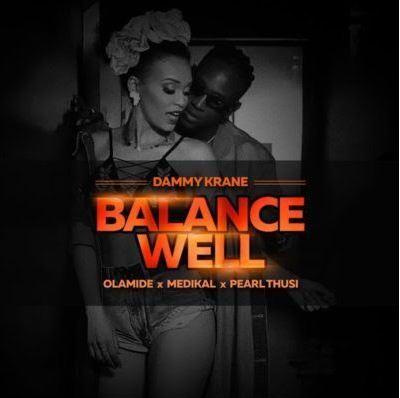 Dammy Krane – Balance Well Ft. Olamide x Medikal x Pearl Thusi