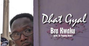 Download MP3: Dhat Gyal – Bra Kwaku (Prod by Popping Beat)
