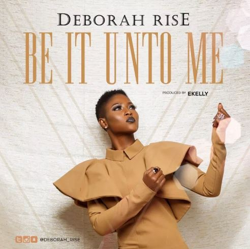 Download MP3: Deborah Rise – Be It Unto Me (Prod by. E Kelly)