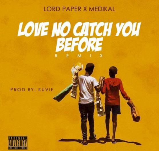 Download MP3: Lord Paper – Love No Catch You Before Remix Ft Medikal