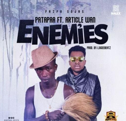 Download MP3: Patapaa – Enemies Ft Article Wan (Prod by Liugee Beatz)