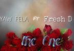 Download MP3: Yaw Fela – The One Ft. Fresh D