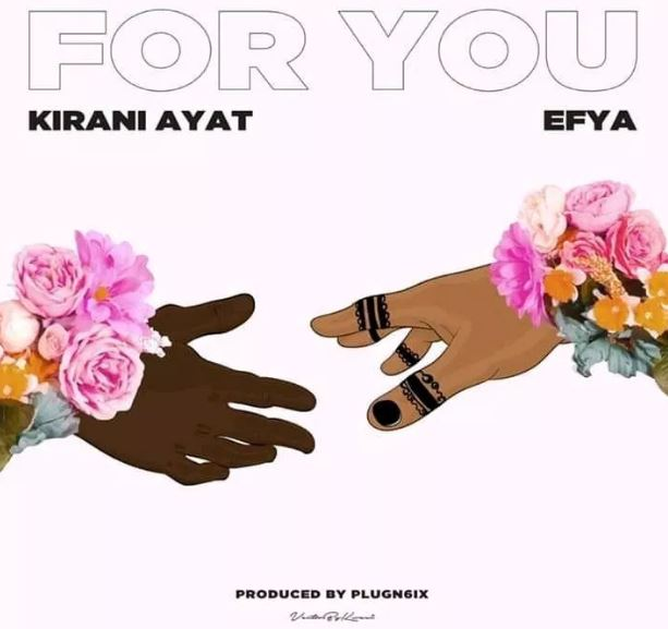 Download MP3: Kirani AYAT – For You Ft. Efya (Prod. By PlugN6ix)