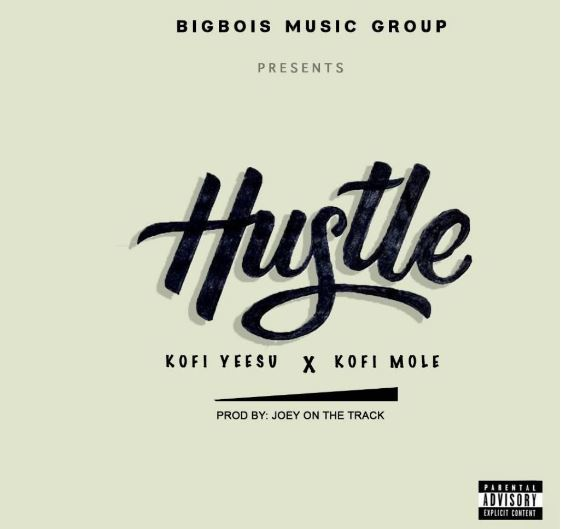 Download MP3: Kofi Yeesu X Kofi Mole – Hustle (Prod by Joey On Da Track)