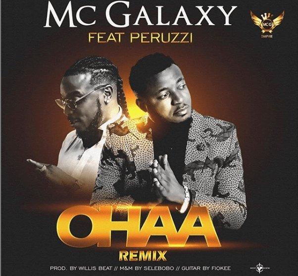 Download MP3: Mc Galaxy – Ohaa (Remix) Ft. Peruzzi (Prod by WillisBeatz)