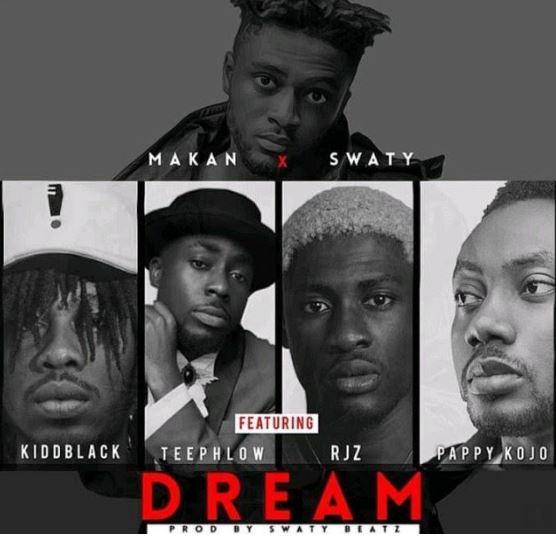 Download MP3: Makan x Swaty – Dream Ft. Pappy Kojo x Kiddblack x Teephlow x RJZ
