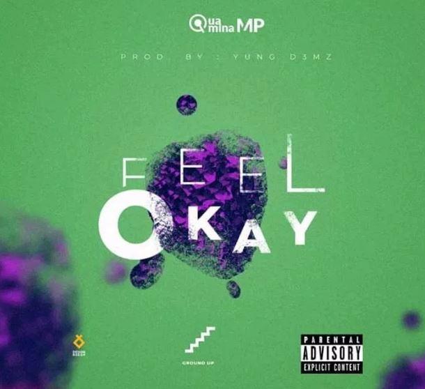 Download MP3: Quamina Mp – Feel Okay (Prod. By Yung D3mz)
