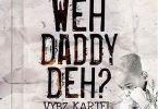 Download MP3: Vybz Kartel – Weh Daddy Deh (Prod by DunWell Productions)