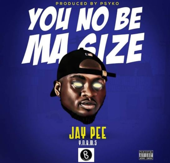 Download MP3: Jaypee - You No Be Ma Size (Prod by Psyko)