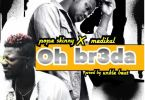 Download MP3: Pope Skinny – Oh Br3da Ft Medikal (Prod by Unkle Beatz)
