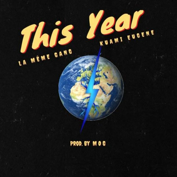 Download MP3: La Meme Gang – This Year Ft. Kuami Eugene (Prod. By MOG Beatz)