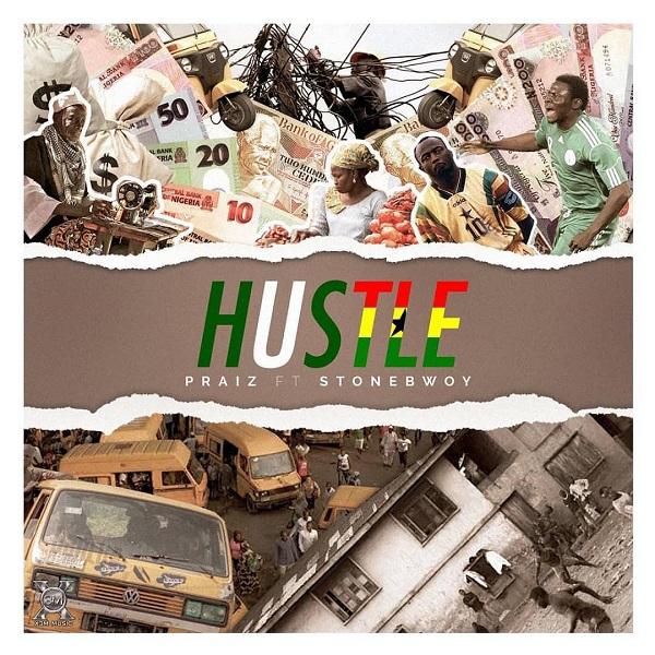 Download MP3: Praiz – Hustle Ft. StoneBwoy