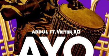 Download MP3 + Video MP4: Abdul – Ayo Ft. Victor AD