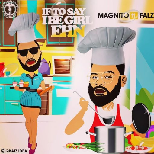 Download MP3: Magnito - If To Say I Be Girl Ehn Ft. Falz