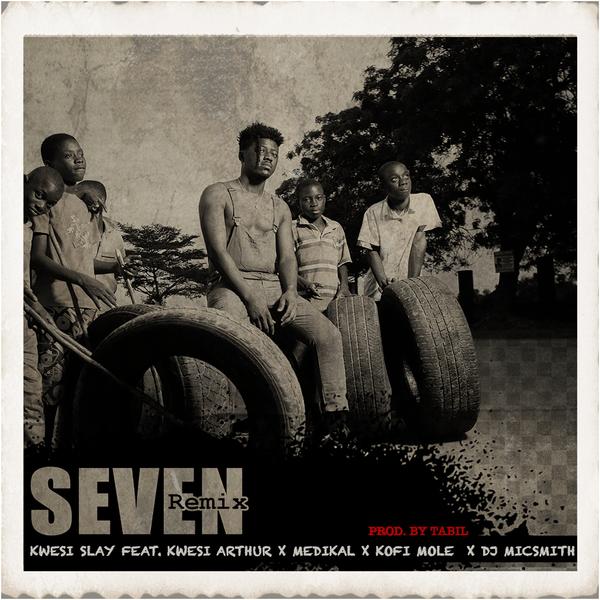 Kwesi Slay – Seven (Remix) Ft Kwesi Arthur, Medikal, Kofi Mole & DJ Mic Smith