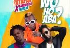 Patapaa – Woho Aba Ft Fameye x Kwaw Kese