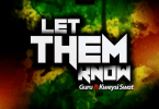 Guru – Let Them Know Ft Kweysi Swat (Prod. by Ball J)
