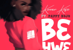 Kwaw Kese – B3hw3 Ft Pappy KoJo mp3 download(Prod. By Skonti)