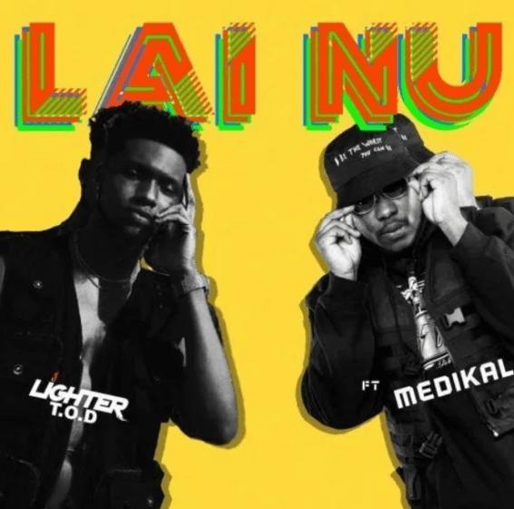 Ligher T.O.D & Medikal – Lai Nu mp3 download(Prod. by LiquidBeatz)