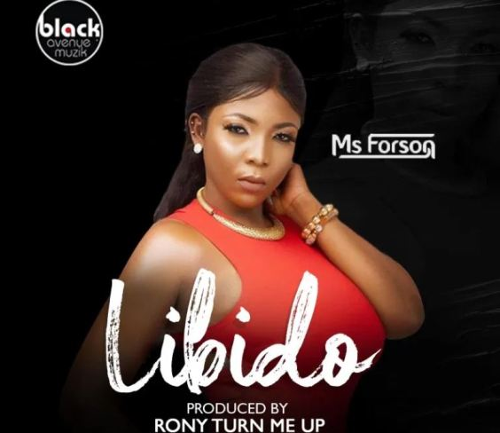 Download MP3: Ms Forson – Libido (Prod. By Ronyturnmeup)