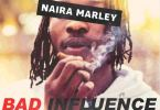 Naira Marley – Bad Influence mp3 download