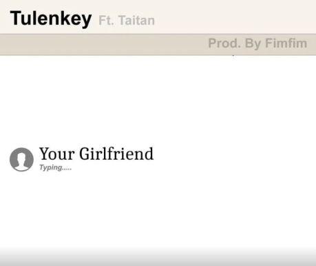 Tulenkey – Your Girlfriend Ft Taitan mp3download (Prod By Fimfim )