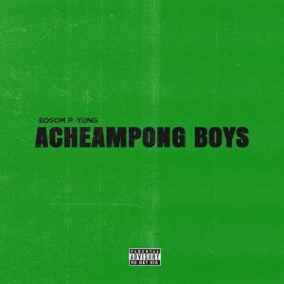 Bosom P-Yung - Acheampong Ft Kweku Smoke (Prod. by Atown TSB)