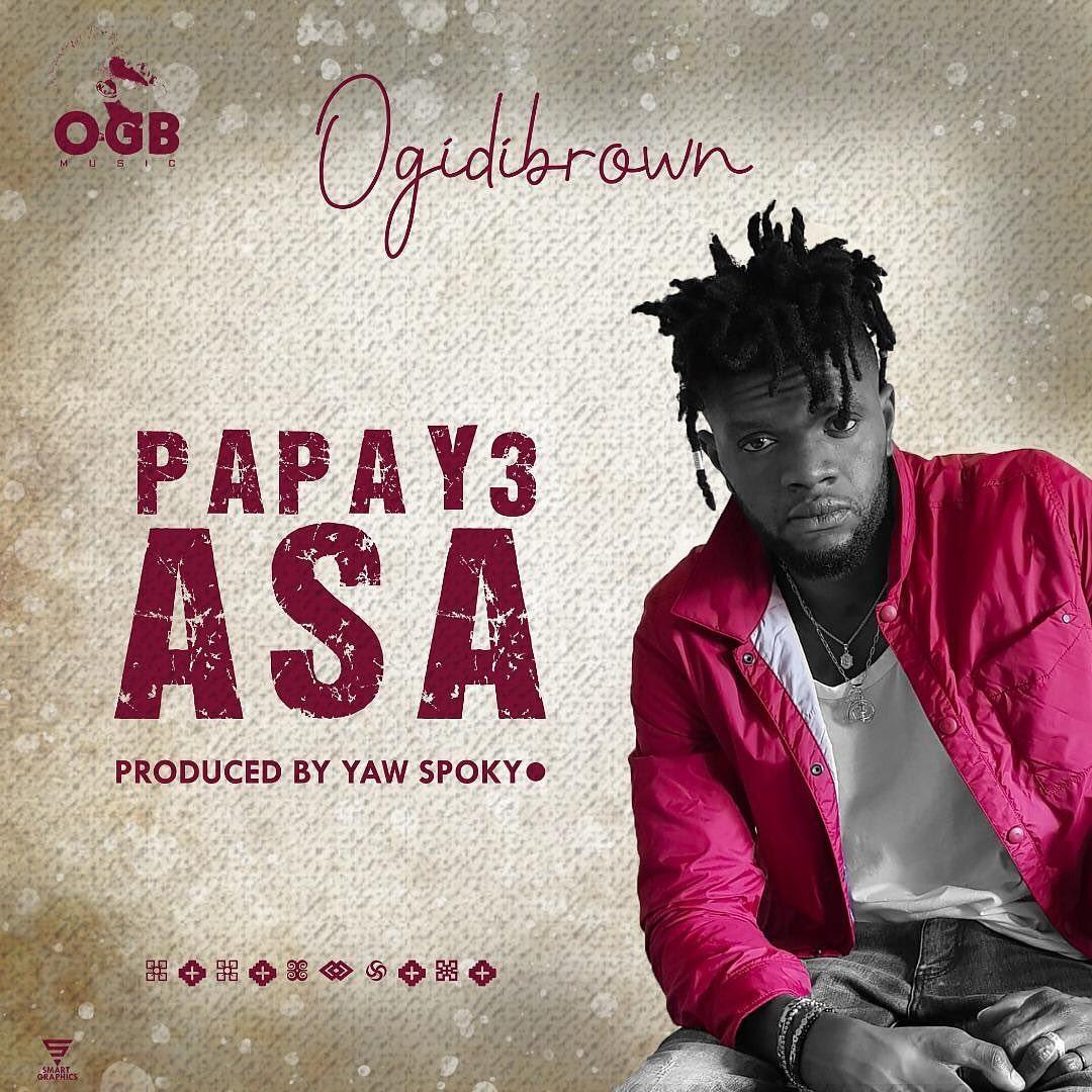 Ogidi Brown – Papa Y3 Asa (Prod. by Yaw Spoky)