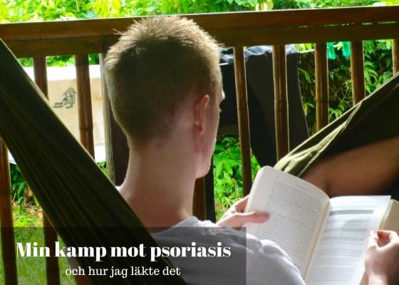 Min kamp mot psoriasis och hur jag läkte det