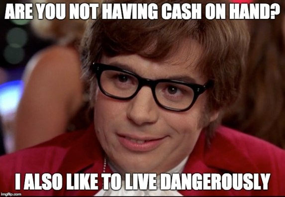 Are you not having cash on hand?