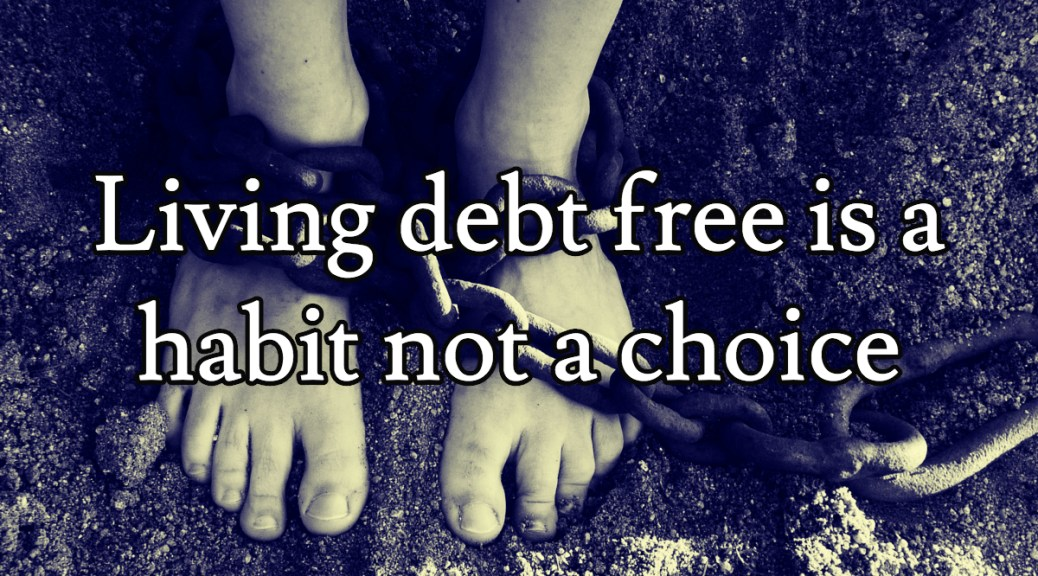 Living debt free is a habit not a choice