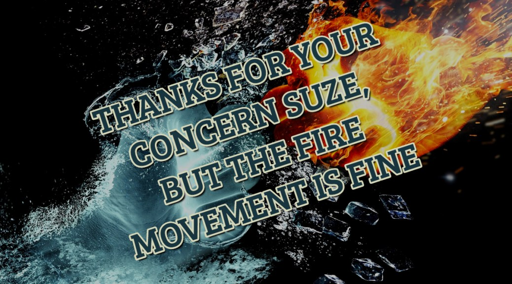 Thanks for your concern Suze, but the FIRE movement is fine