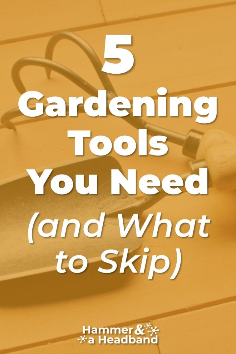 5 gardening tools you need and what to skip